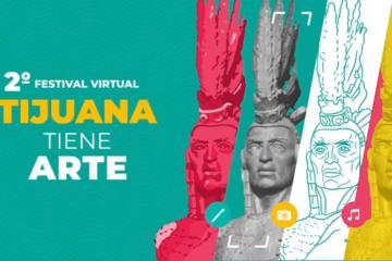 """Se lleva a cabo el 2do Festival Virtual """"Tijuana Tiene Arte"""""""