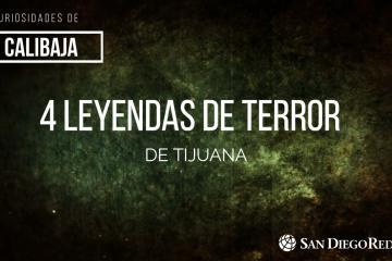 Curiosidades de CaliBaja: 4 Leyendas de Terror de Tijuana
