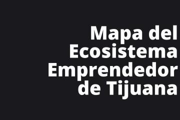 Mapa del Ecosistema Emprendedor de Tijuana