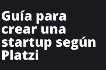 Pasos para crear una startup según Platzi