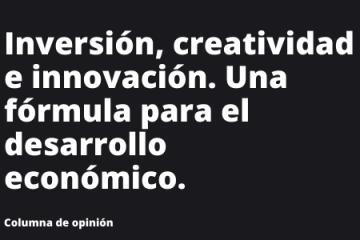 Inversión, creatividad e innovación. Una fórmula para el...