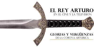 El Rey Arturo en el cine y la televisión: glorias y vergüenzas de la corona artúrica