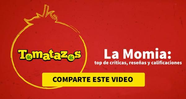 Top de críticas, reseñas y calificaciones: La Momia